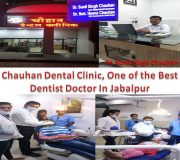 Chauhan Dental Clinic, One of the Best Dentist Doctor In Jabalpur