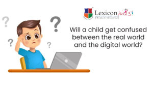 Will a child get confused between the real world and the digital world?